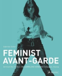 The Feminist Avant-Garde of the 1970's : Works from the Sammlung Verbund Vienna, Hardback Book