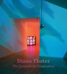 Diana Thater : The Sympathetic Imagination, Hardback Book