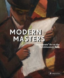 "Modern Masters : ""Degenerate"" Art at the Kunstmuseum Bern, Hardback Book"
