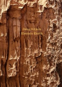 Doug Aitken : Electric Earth, Hardback Book