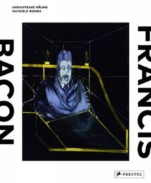 Francis Bacon : Invisible Rooms, Hardback Book