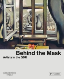 Behind the Mask : Artists in the GDR, Hardback Book