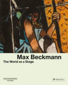 Max Beckmann : The World as a Stage, Hardback Book