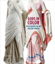 Gods in Colour : Polychromy in the Ancient World, Hardback Book