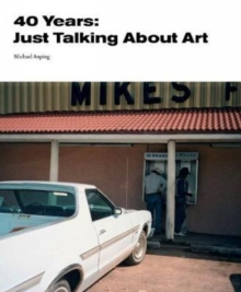 40 Years : Just Talking About Art, Paperback / softback Book