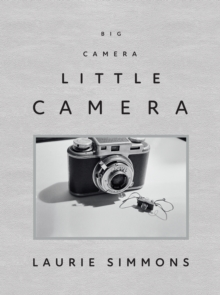 Laurie Simmons : Big Camera/Little Camera, Hardback Book
