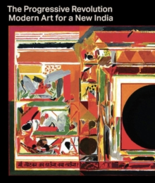 The Progressive Revolution : Modern Art for a New India, Hardback Book