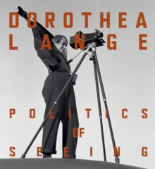 Dorothea Lange : Politics of Seeing, Hardback Book