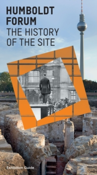 Humboldt Forum History of the Site: Exhibition Guide, Paperback / softback Book