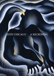 Judy Chicago: A Reckoning, Hardback Book