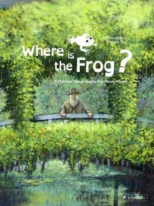 Where is the Frog? : A Children's Book Inspired by Claude Monet, Hardback Book