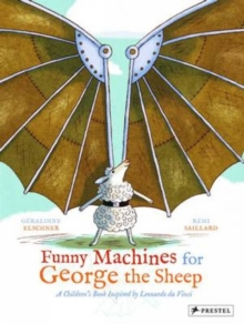 Funny Machines for George the Sheep: A Childrens Book Inspired by Leonardo Da Vinci, Hardback Book