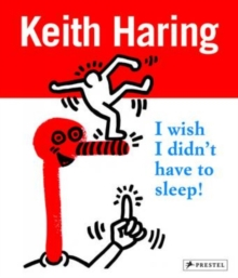 Keith Haring : I Wish I Didn't Have to Sleep, Paperback Book