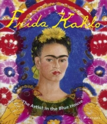 Frida Kahlo : The Artist in the Blue House, Paperback / softback Book