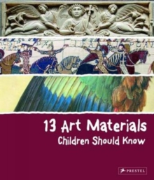13 Art Materials Children Should Know, Hardback Book