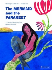 Mermaid and the Parakeet: A Children's Book Inspired by Henri Matisse, Hardback Book