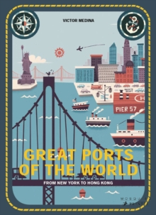 Great Ports of the World : From New York to Hong Kong, Hardback Book