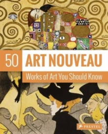 Art Nouveau: 50 Works of Art You Should Know, Paperback Book