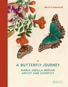 A Butterfly Journey : Maria Sibylla Merian. Artist and Scientist, Hardback Book