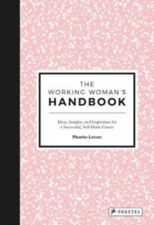 The Working Woman's Handbook : Ideas, Insights, and Inspiration for a Successful Creative Career, Hardback Book