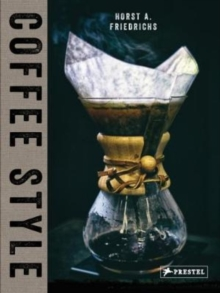 Coffee Style : Horst A. Friedrichs, Hardback Book