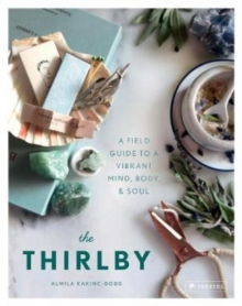 The Thirlby : A Field Guide to a Vibrant Mind, Body, and Soul, Hardback Book