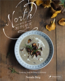 North Wild Kitchen : Home Cooking From the Heart of Norway, Hardback Book