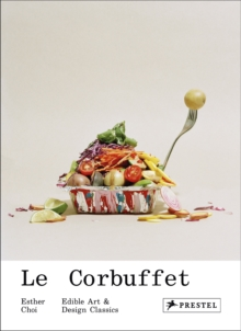 Le Corbuffet : Edible Art and Design Classics, Hardback Book