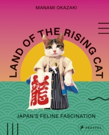 Land of the Rising Cat : Japan's Feline Fascination, Paperback / softback Book