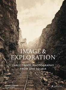 Image and Exploration: Early Travel Photography from 1850 to 1914, Hardback Book