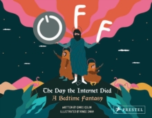 Off: The Day the Internet Died : A Bedtime Fantasy, Hardback Book