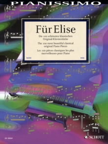Fur Elise : The 100 Most Beautiful Classical Piano Pieces, Paperback Book