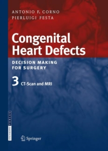 Congenital Heart Defects. Decision Making for Surgery : Volume 3: CT-Scan and MRI, Hardback Book