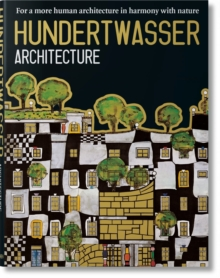 Hundertwasser's Architecture Building for Nature and Humankind : For a More Human Architecture in Harmony with Nature, Hardback Book