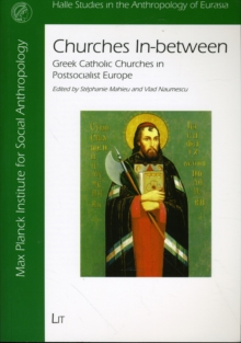 Churches In-between : Greek Catholic Churches in Post-socialist Europe, Paperback / softback Book