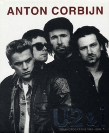 Anton Corbijn U2 and I : The Photographs 1982-2004, Hardback Book