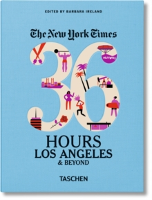 The New York Times: 36 Hours, Los Angeles & Beyond, Paperback Book