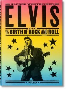 Alfred Wertheimer. Elvis and the Birth of Rock and Roll, Hardback Book