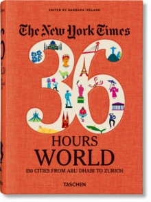 NYT. 36 Hours. World. 150 Cities from Abu Dhabi to Zurich, Paperback / softback Book