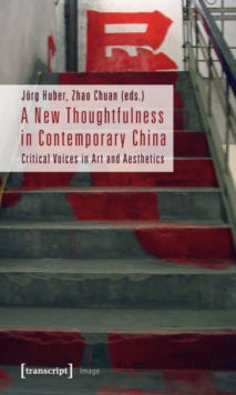 A New Thoughtfulness in Contemporary China : Critical Voices in Art and Aesthetics, Paperback / softback Book