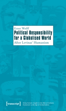 Political Responsibility for a Globalised World : After Levinas' Humanism, Paperback / softback Book