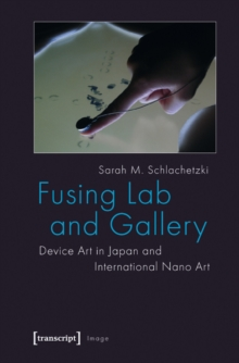 Fusing Lab and Gallery : Device Art in Japan and International Nano Art, Paperback / softback Book