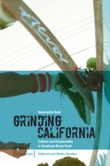 Grinding California : Culture and Corporeality in American Skate Punk, Paperback / softback Book