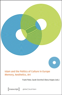 Islam and the Politics of Culture in Europe : Memory, Aesthetics, Art, Paperback / softback Book
