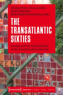 Transatlantic Sixties : Europe & the United States in the Counterculture Decade, Paperback / softback Book