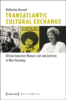 Transatlantic Cultural Exchange : African American Women's Art and Activism in West Germany, Paperback / softback Book