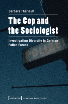Cop & the Sociologist : Investigating Diversity in German Police Forces, Paperback / softback Book