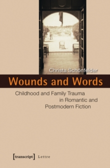 Wounds & Words : Childhood & Family Trauma in Romantic & Postmodern Fiction, Paperback / softback Book