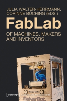 Fablab : Of Machines, Makers and Inventors, Paperback / softback Book