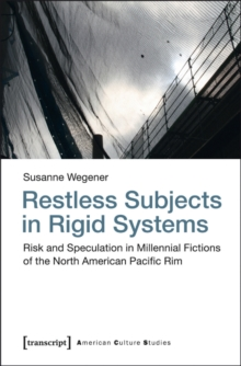 Restless Subjects in Rigid Systems : Risk and Speculation in Millennial Fictions of the North American Pacific Rim, Paperback / softback Book